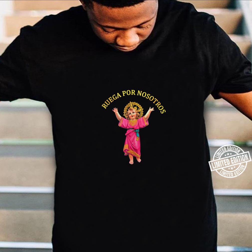 Holly Baby Divino Niño Jesus Ruega por Nosotros Shirt
