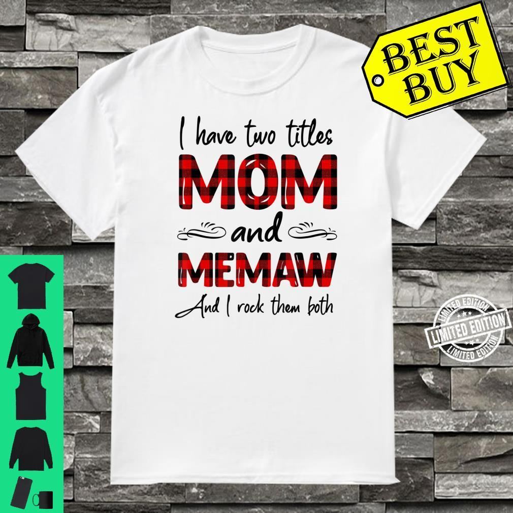 I Have Two Titles Mom And Memaw Mother's Day Shirt