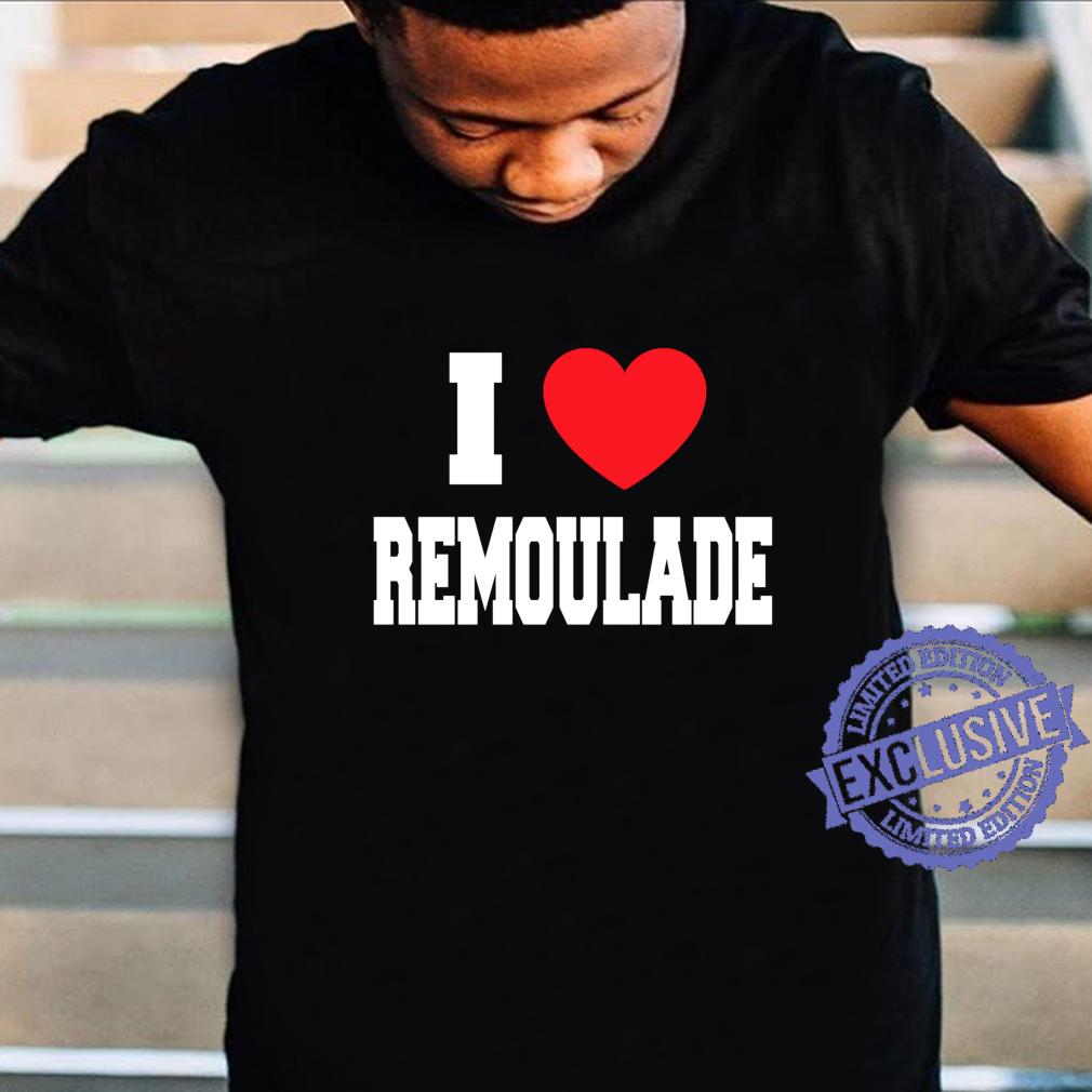 I Love Remoulade Shirt