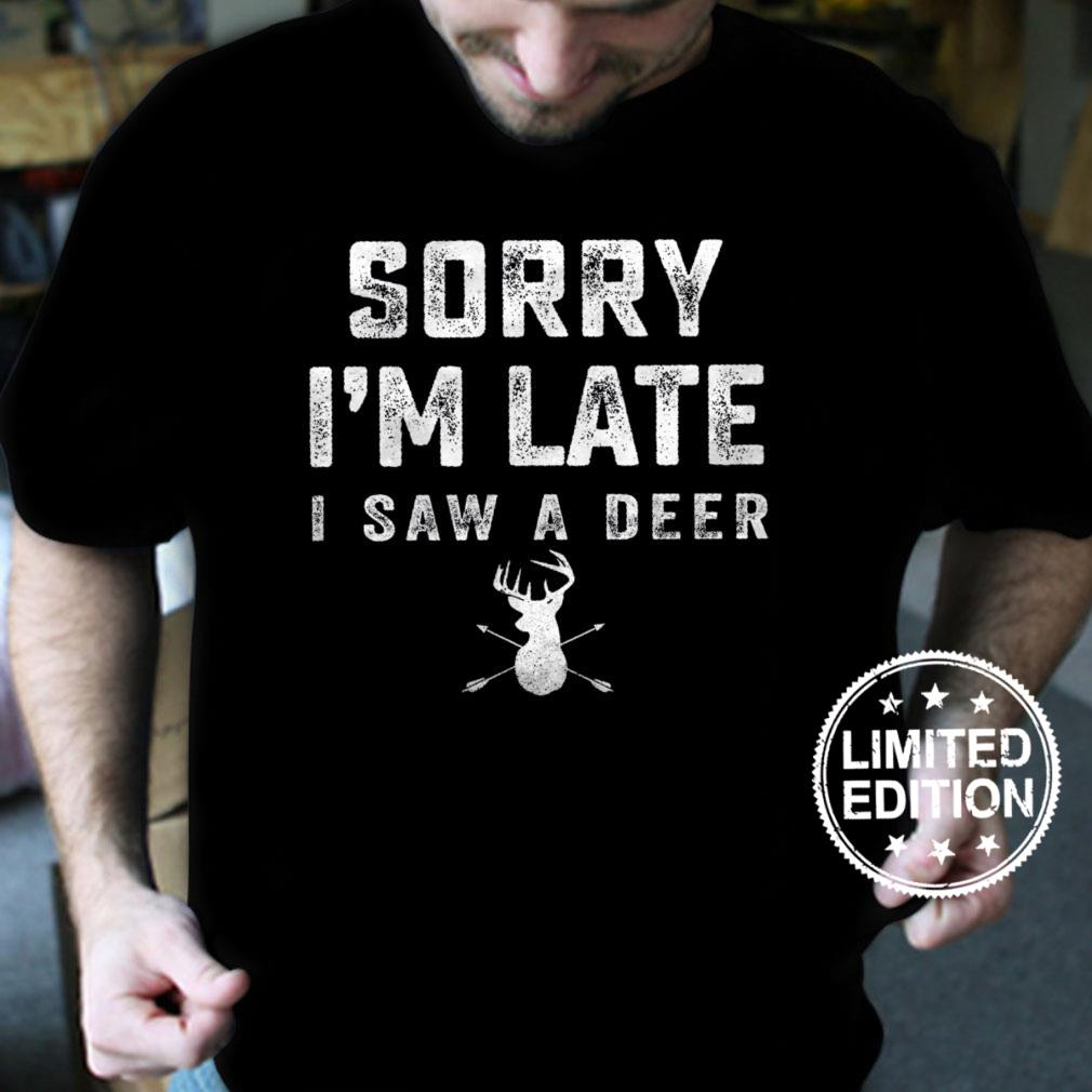 Sorry i'm late i saw a deer shirt