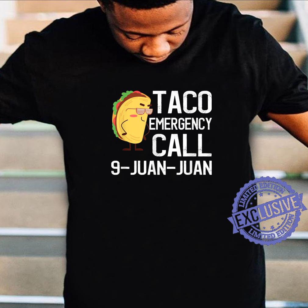 Taco Emergency Call 9 Juan Juan Taco Mexican Foods Shirt