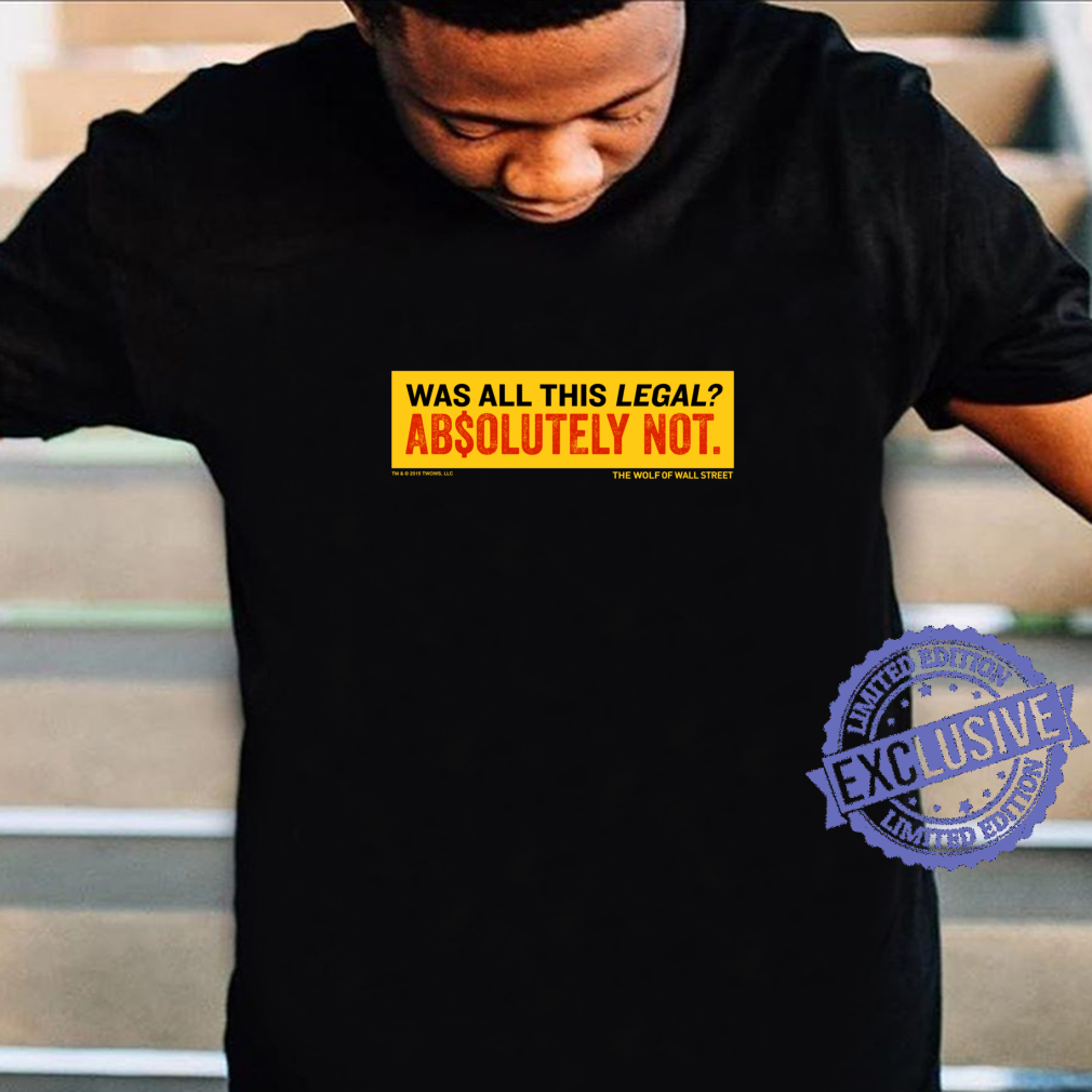 The Wolf of Wall Street Was It Legal Shirt