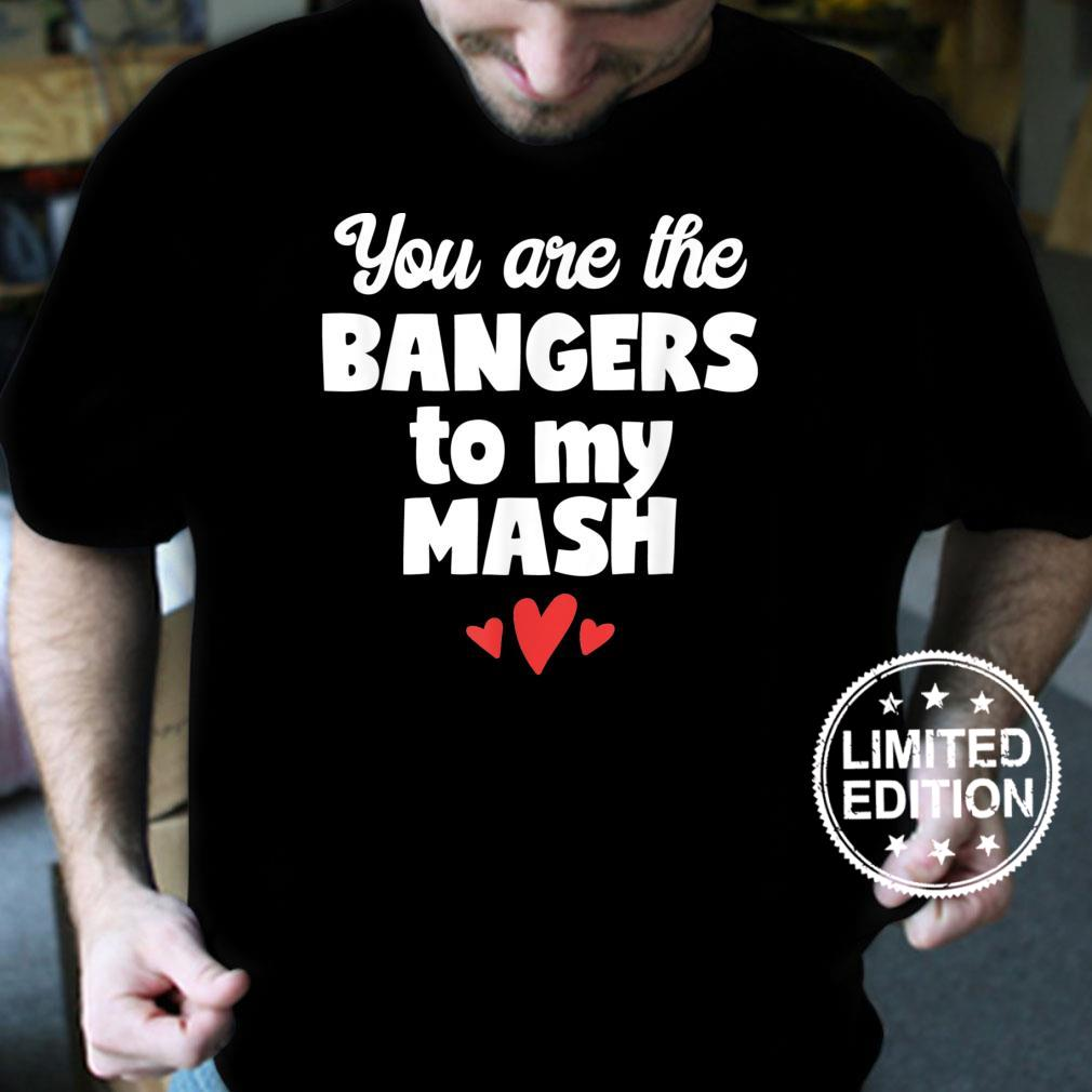 You Are the Bangers to my Mash Design Shirt
