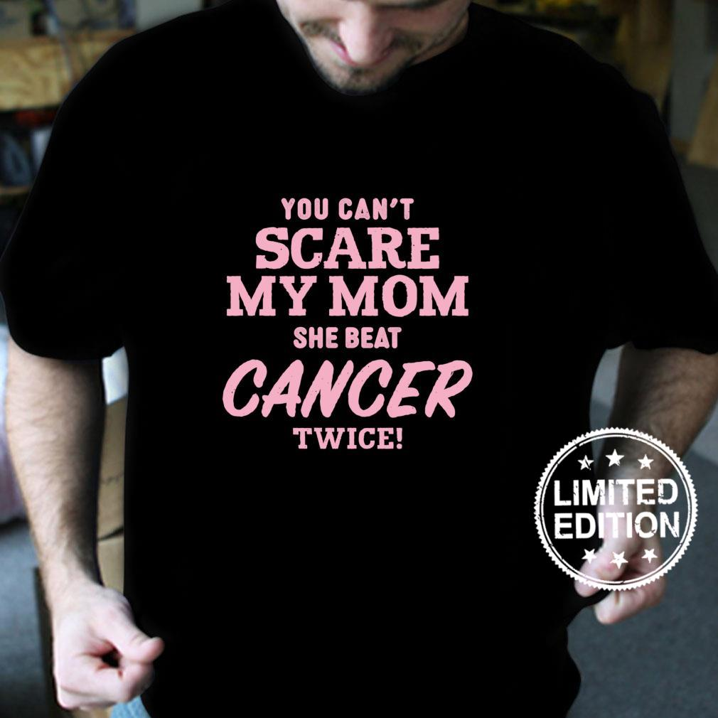 You Can't Scare My Mom She Beat Cancer Twice Shirt