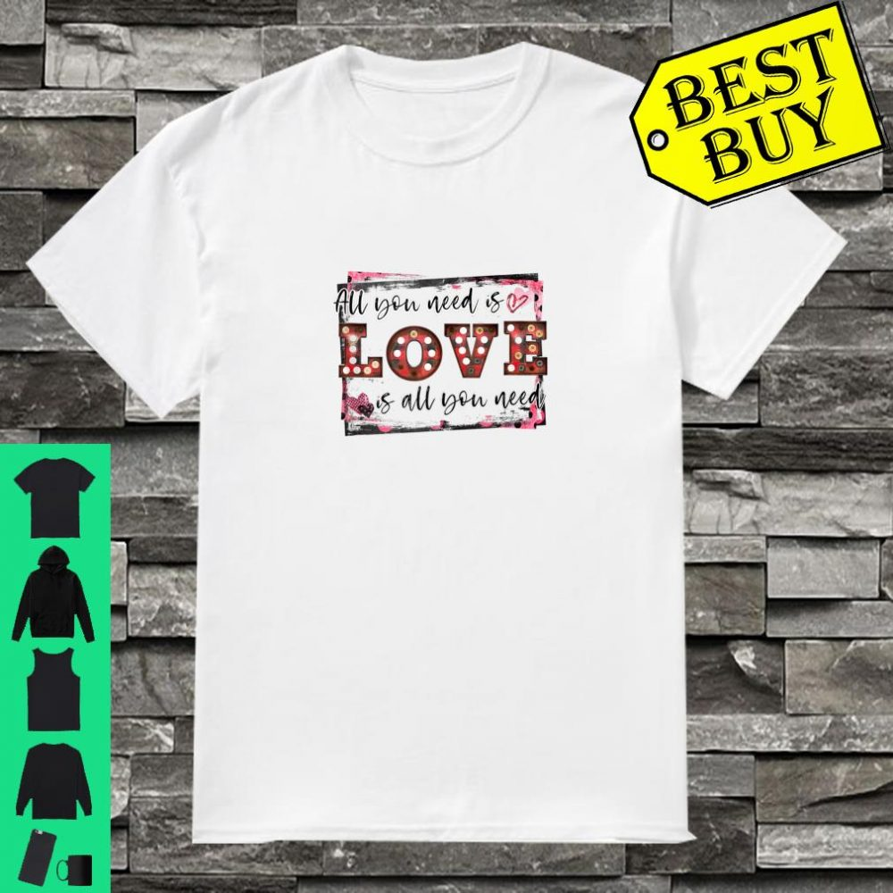 All You Need Is Love Is All You Need Shirt