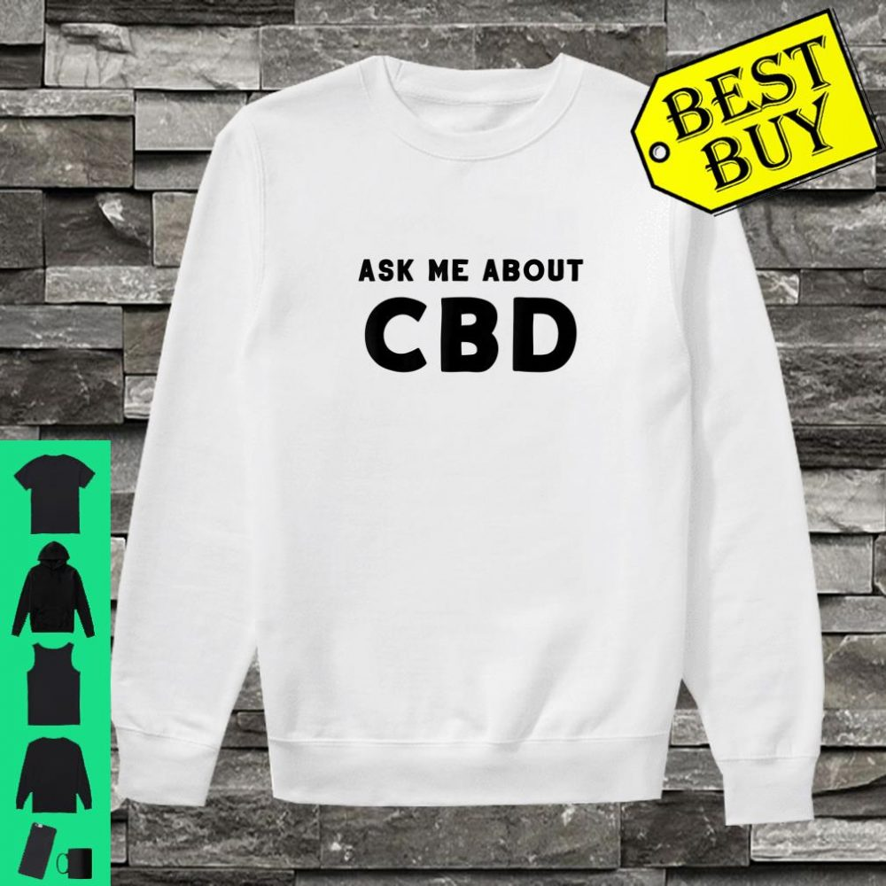 Ask Me About CBD Shirt sweater