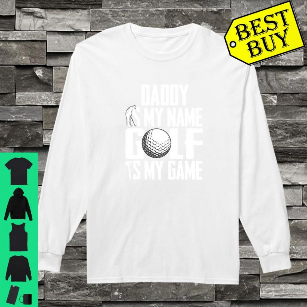 Daddy is My Name Golf is My Game Love Golfing Sweatshirt long sleeved