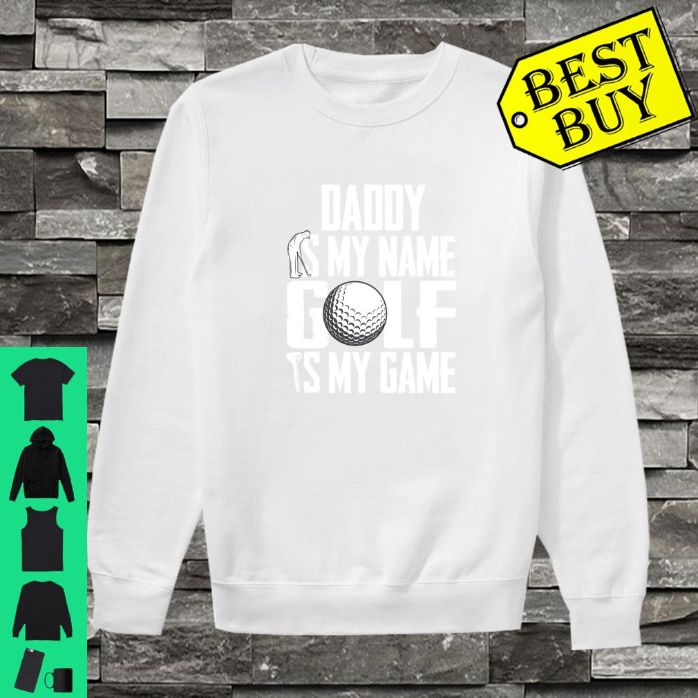 Daddy is My Name Golf is My Game Love Golfing Sweatshirt sweater