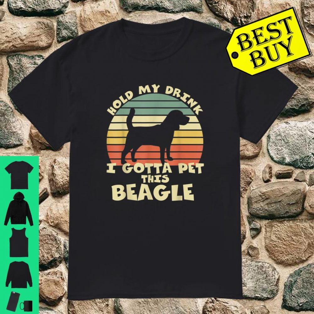 Hold My Drink I Gotta Pet This Beagle shirt