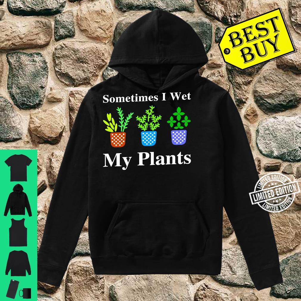 I Wet My Plants, Gardening, Cute Gardening, Plants Shirt hoodie