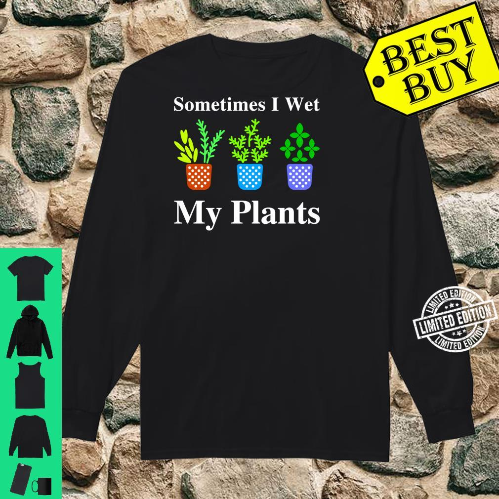 I Wet My Plants, Gardening, Cute Gardening, Plants Shirt long sleeved