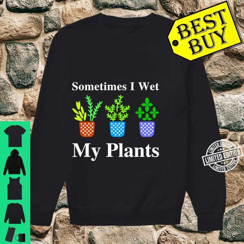 I Wet My Plants, Gardening, Cute Gardening, Plants Shirt sweater