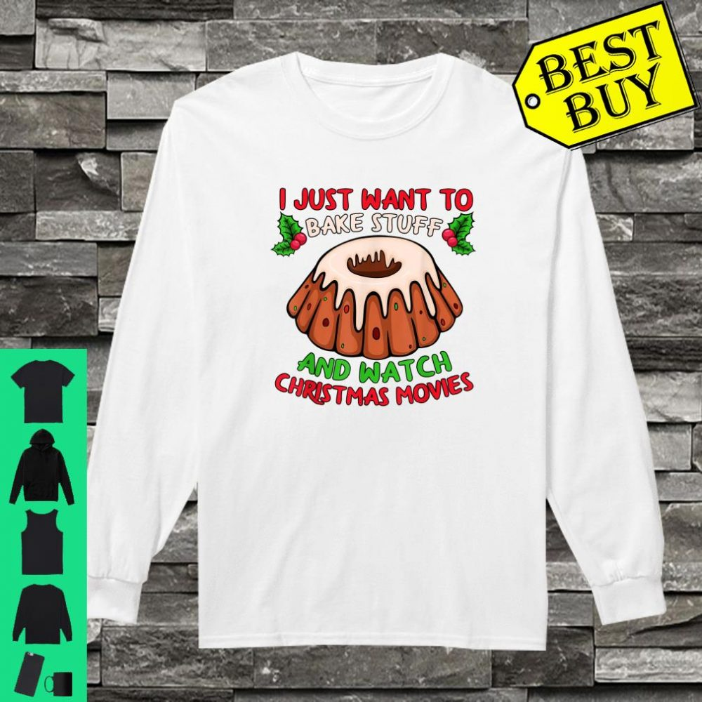 I just want to bake stuff and watch christmas movies shirt long sleeved