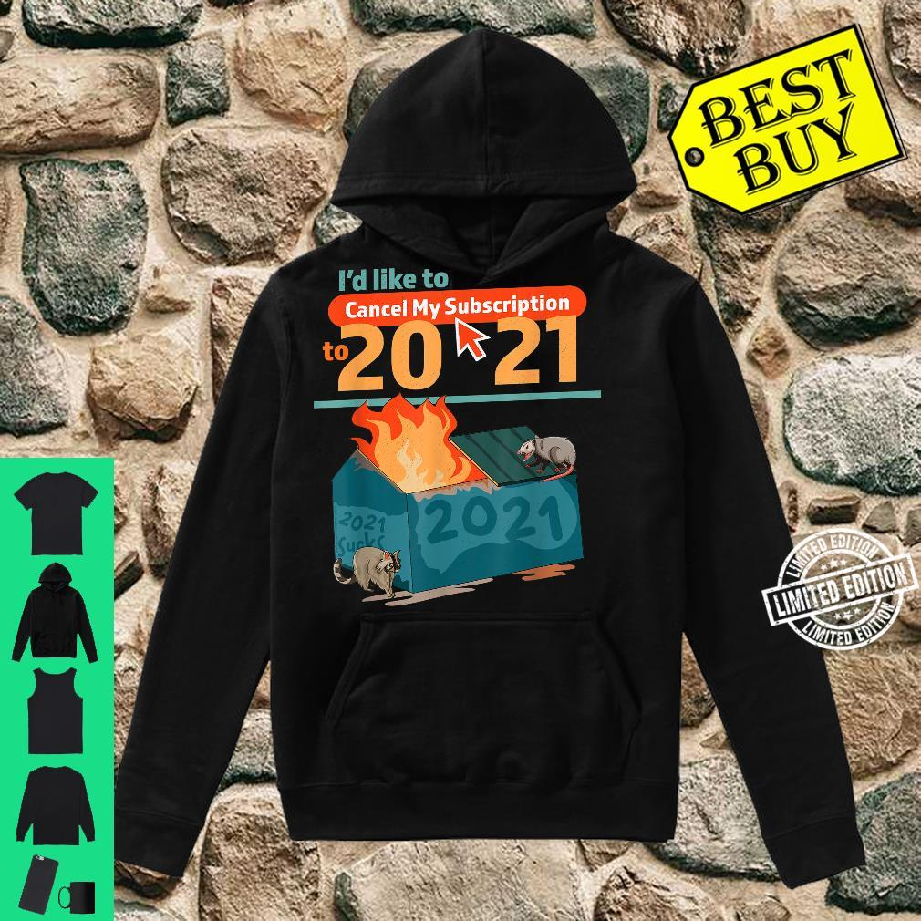 I'd Like To Cancel My Subscription To 2021 Dumpster Fire Shirt hoodie