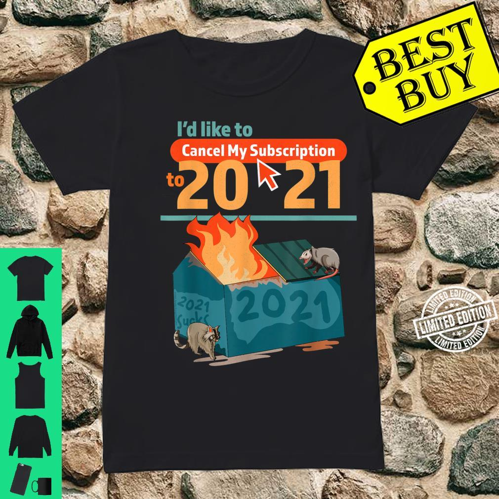 I'd Like To Cancel My Subscription To 2021 Dumpster Fire Shirt ladies tee