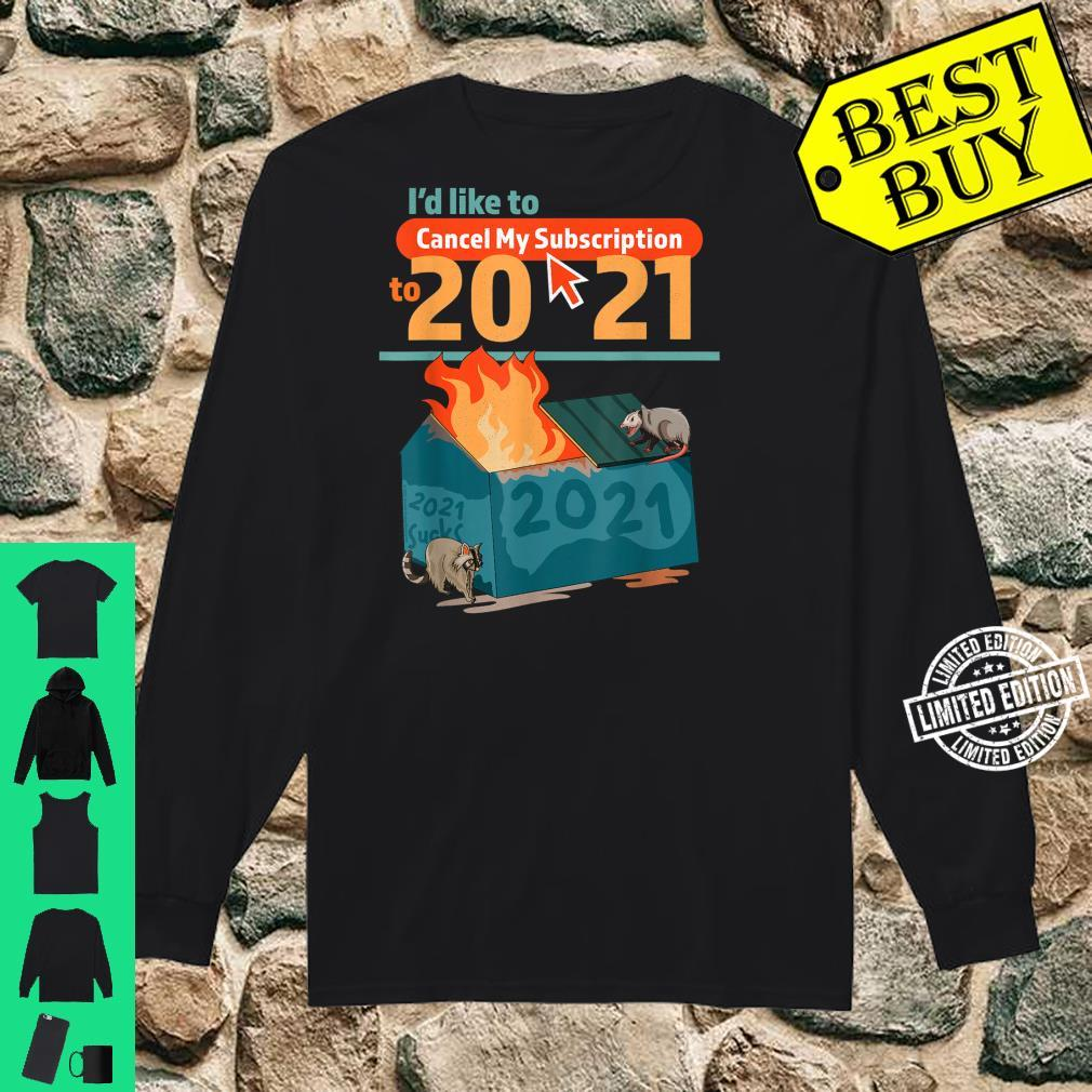 I'd Like To Cancel My Subscription To 2021 Dumpster Fire Shirt long sleeved
