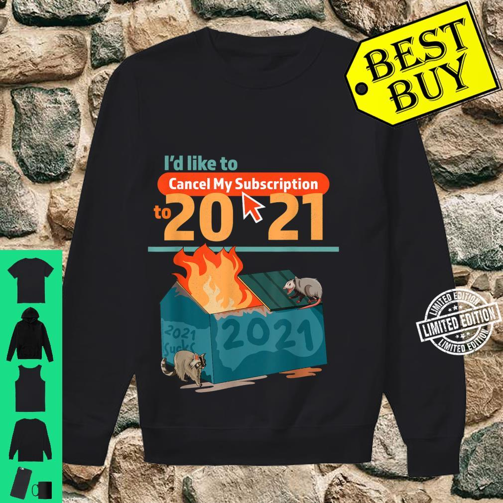 I'd Like To Cancel My Subscription To 2021 Dumpster Fire Shirt sweater