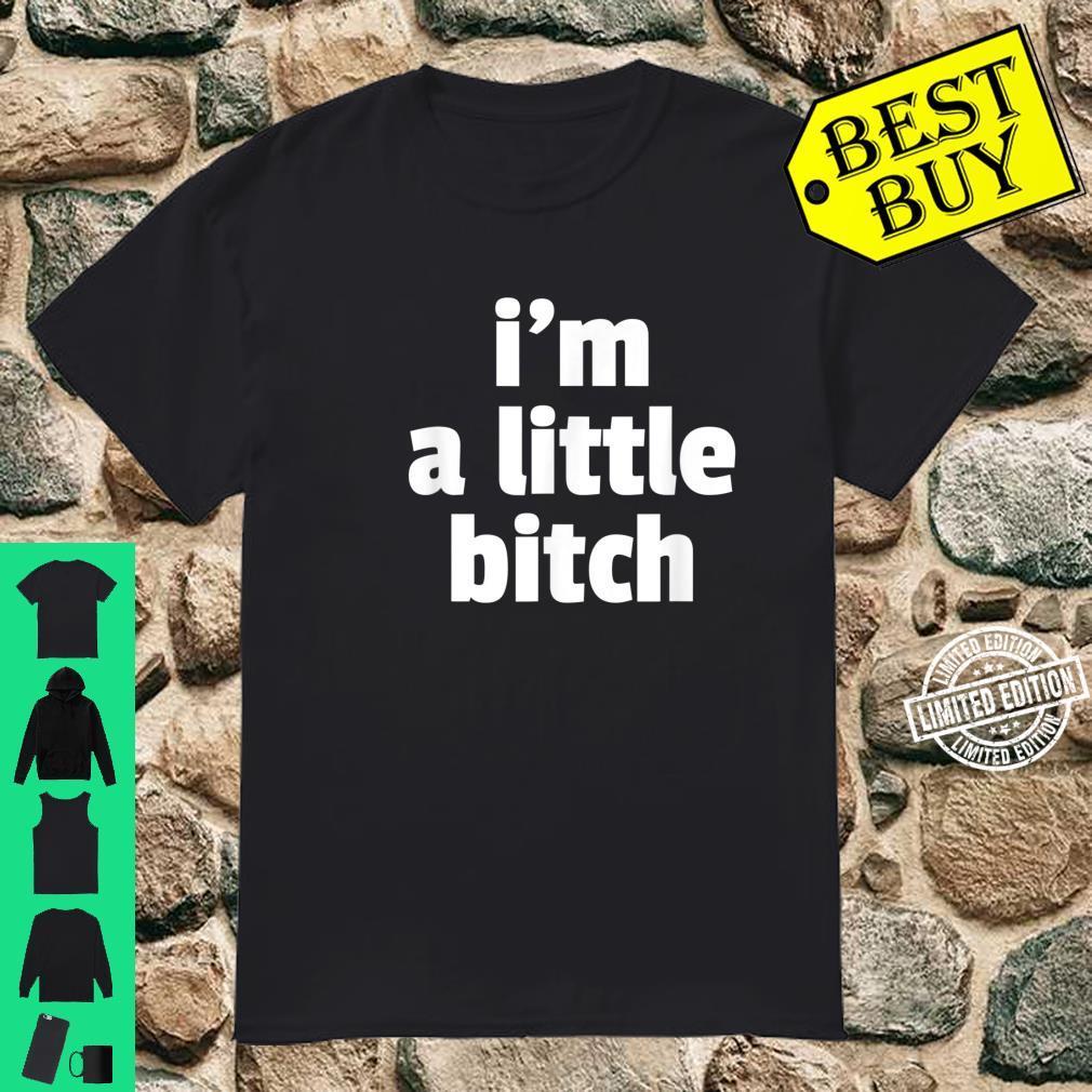 I'm A Little Bitch Adult Revenge For Everyone Shirt