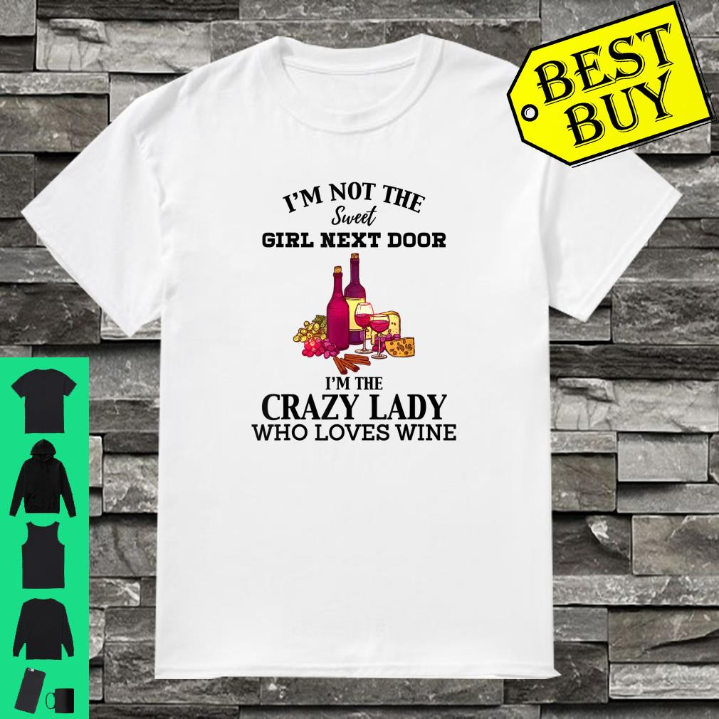 I'm Not The Sweet Girl Next Door I'm The Crazy Lady Who Loves Wine shirt