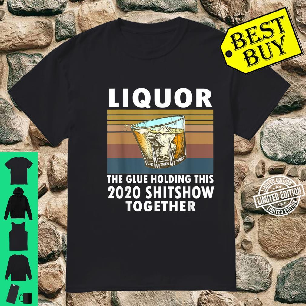 Liquor The Glues Holding This 2020 Shitshow Together Vintage Shirt