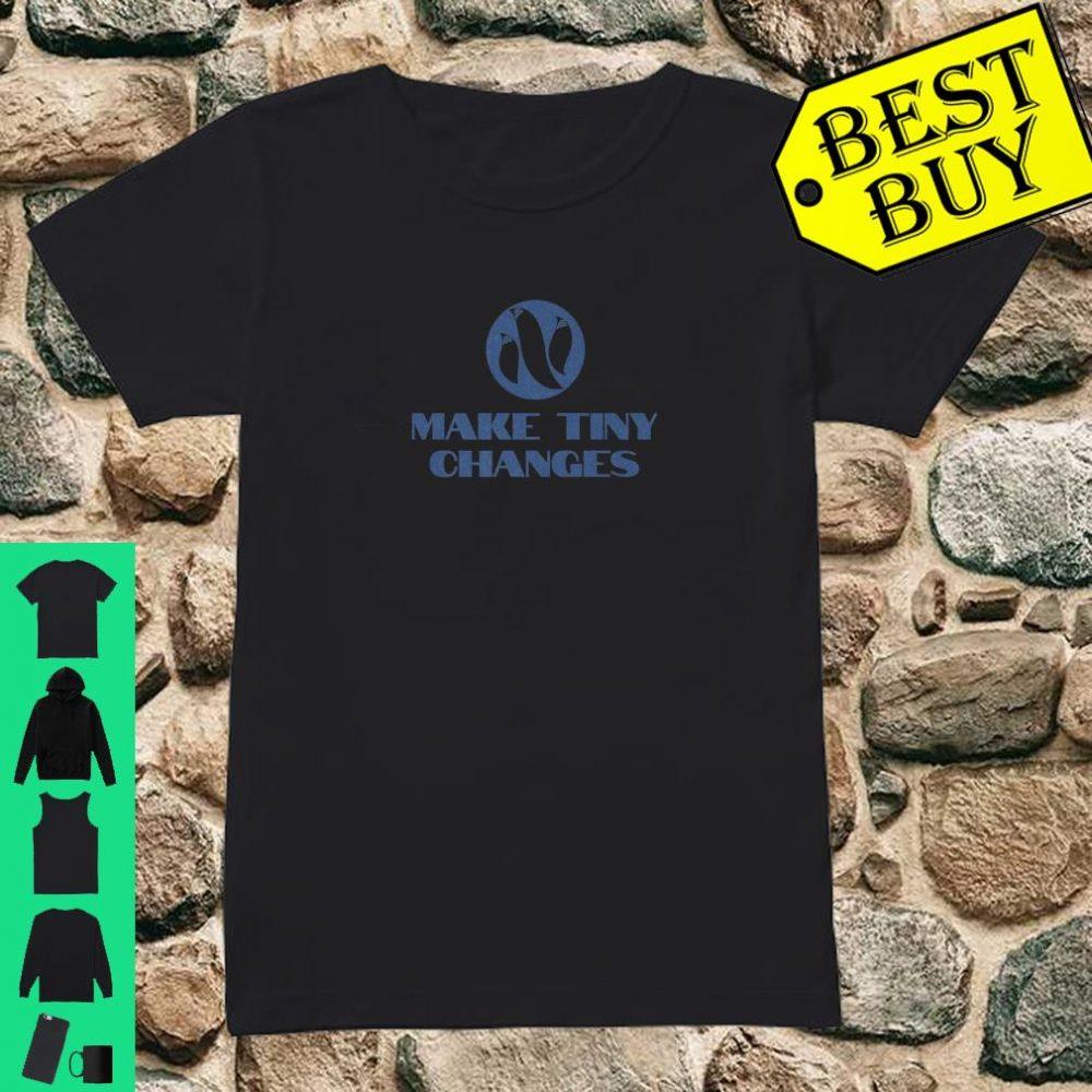 Make Tiny Changes Shirt ladies tee