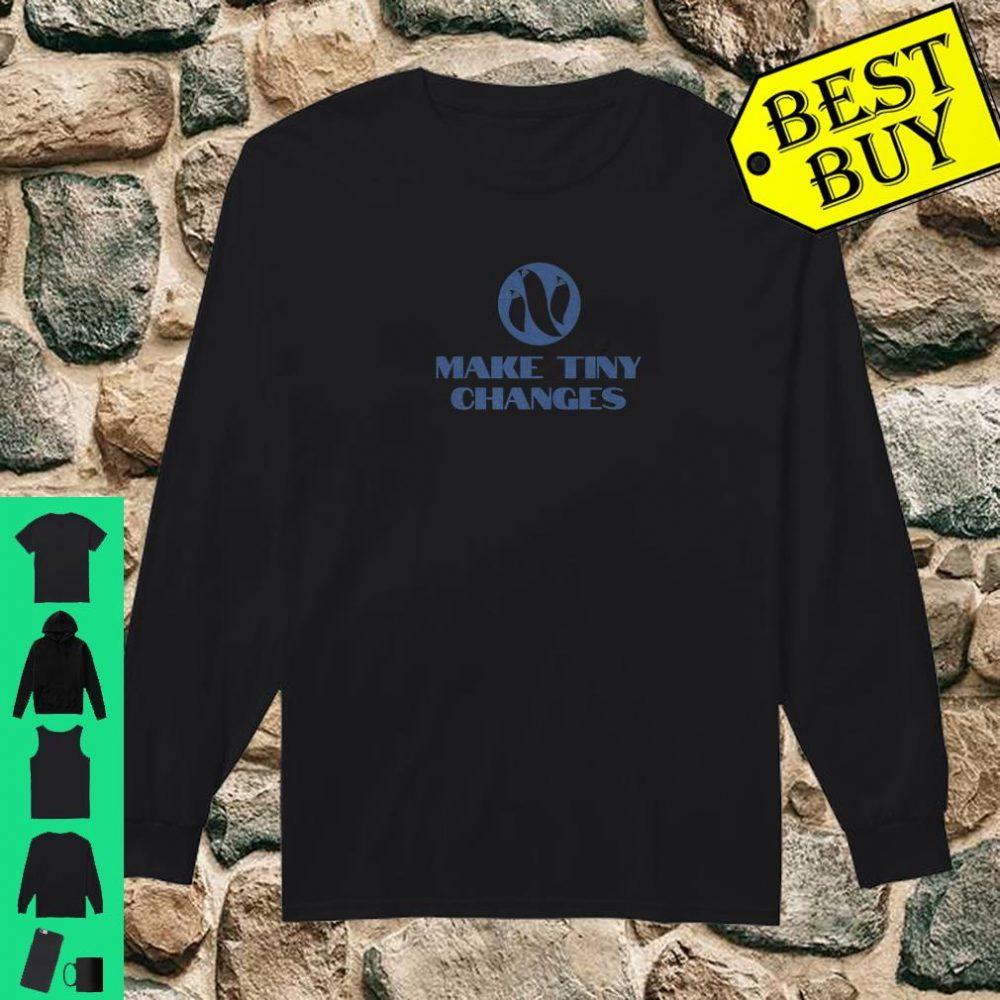 Make Tiny Changes Shirt long sleeved