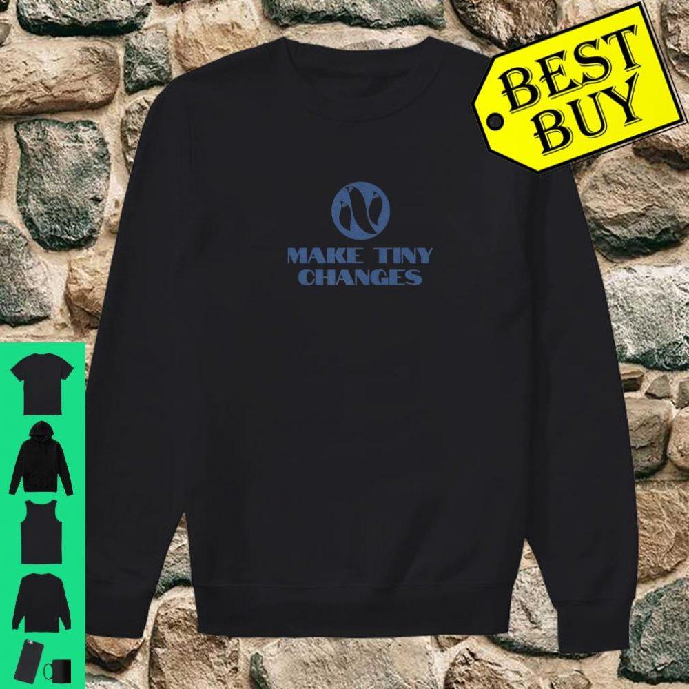 Make Tiny Changes Shirt sweater