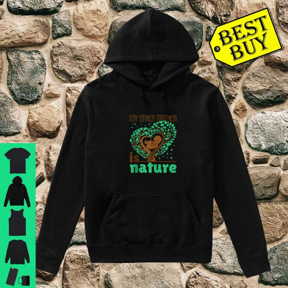 My Other Mother Is Nature Earth Day Conservation shirt hoodie