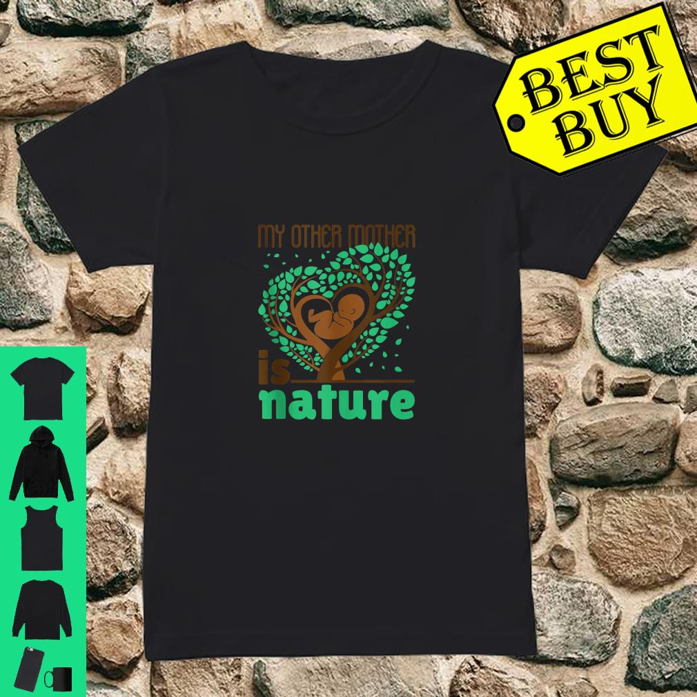 My Other Mother Is Nature Earth Day Conservation shirt ladies tee