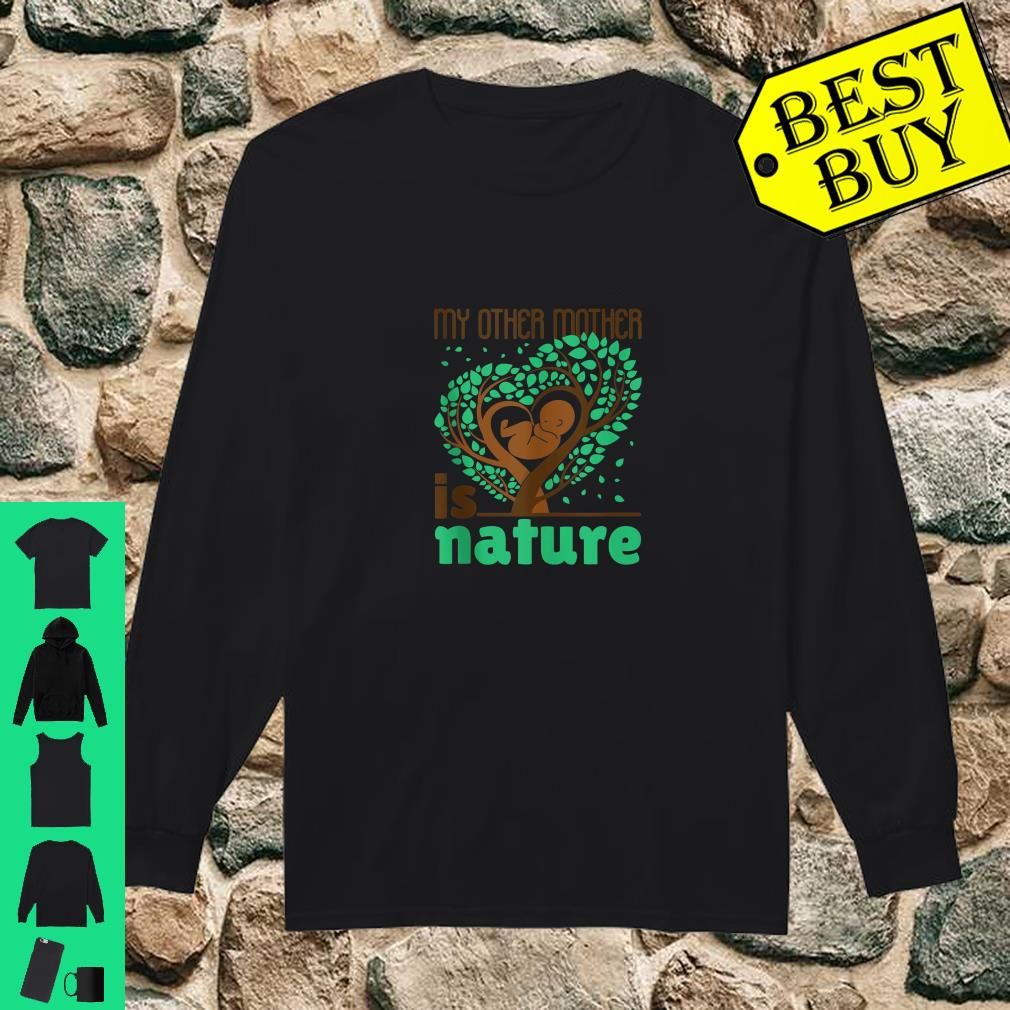 My Other Mother Is Nature Earth Day Conservation shirt long sleeved