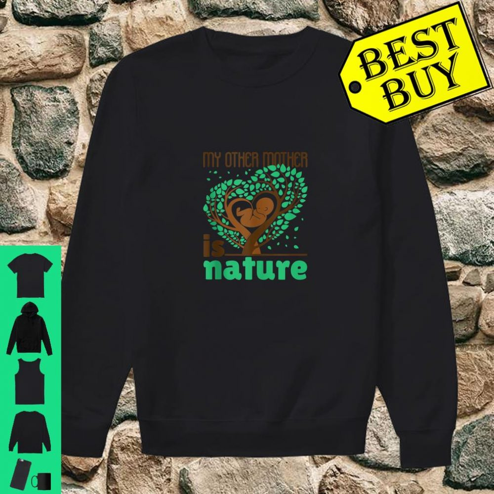 My Other Mother Is Nature Earth Day Conservation shirt sweater