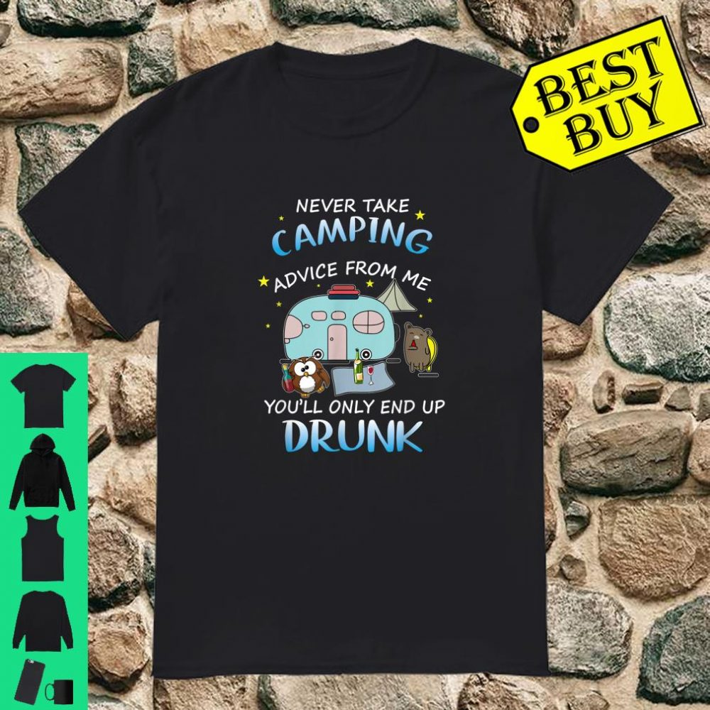 Never Take Advice From Me You'll Only End Up Drunk Gift For Camping Lover shirt