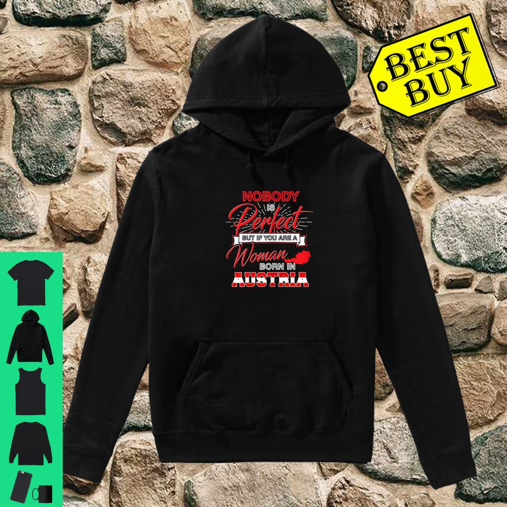 Nobody is Perfect but if you are a Woman born in AUSTRIA shirt hoodie