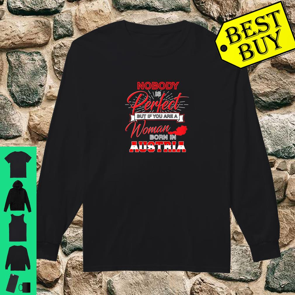 Nobody is Perfect but if you are a Woman born in AUSTRIA shirt Long sleeved