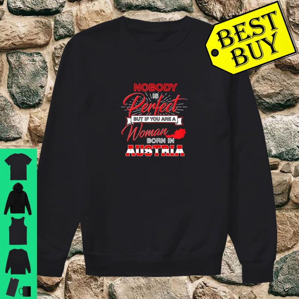 Nobody is Perfect but if you are a Woman born in AUSTRIA shirt sweater