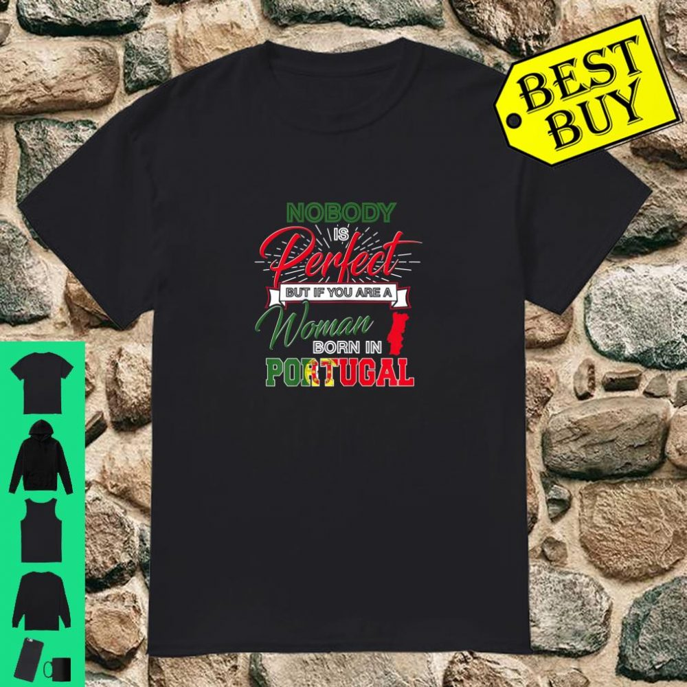 Nobody is Perfect but if you are a Woman born in PORTUGAL shirt