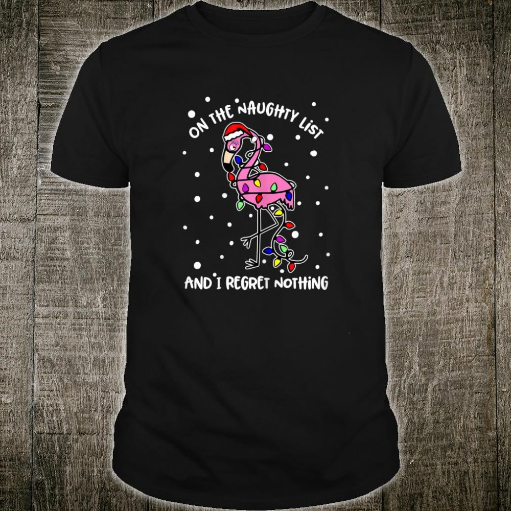 On The Naughty List And I Regret Nothing Flamingo Christmas shirt