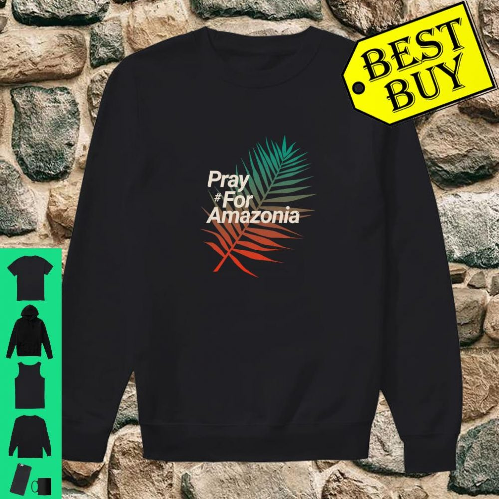 Pray For Amazonia Protest Design Save Amazon Forest Langarmshirt Shirt sweater
