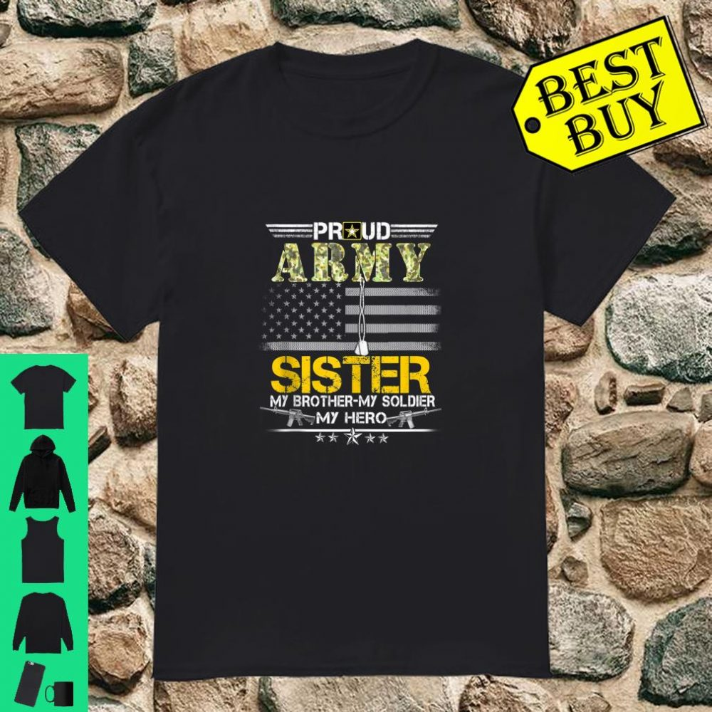 Proud Army Sister Military Sister My Soldier My Hero Shirt