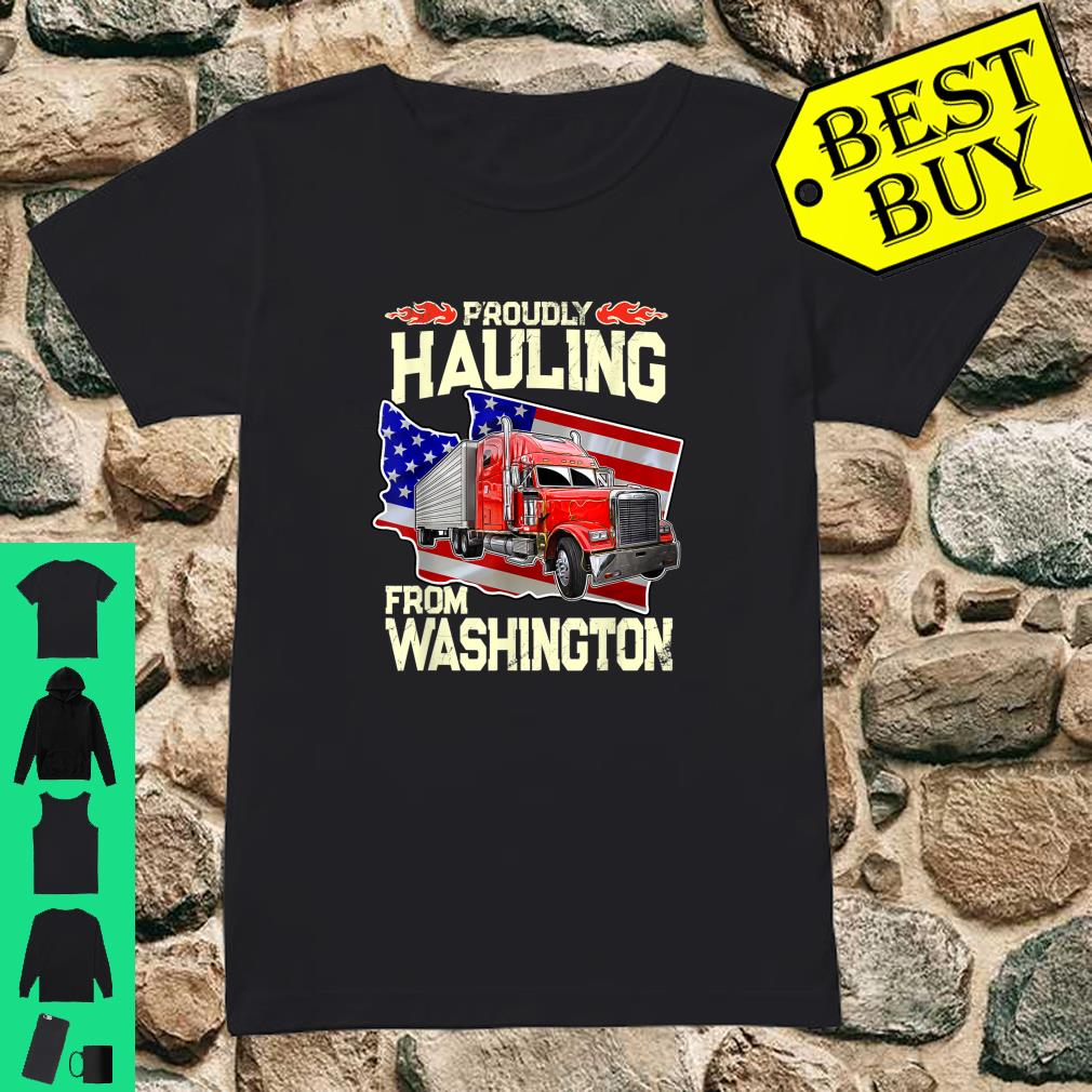 Proudly Hauling From Washington Trucker Truck Driver Shirt ladies tee