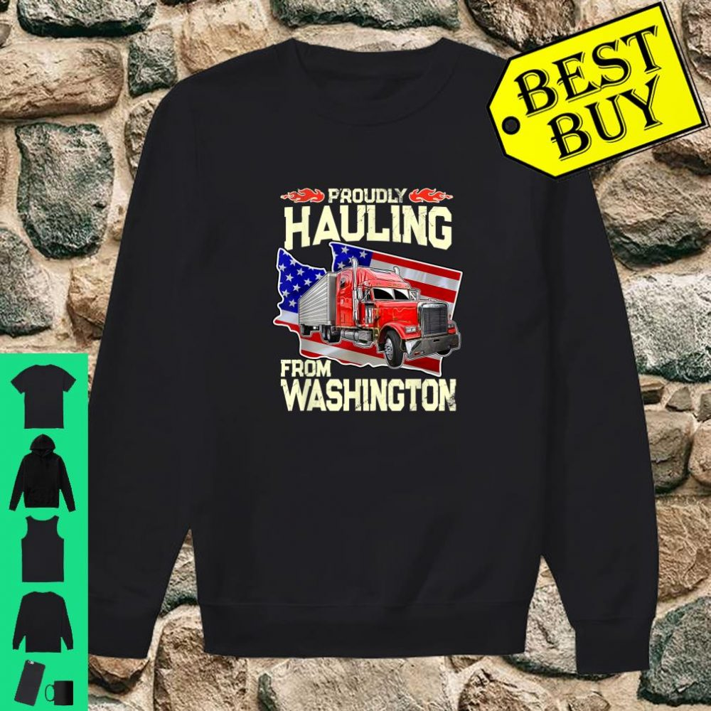 Proudly Hauling From Washington Trucker Truck Driver Shirt sweater