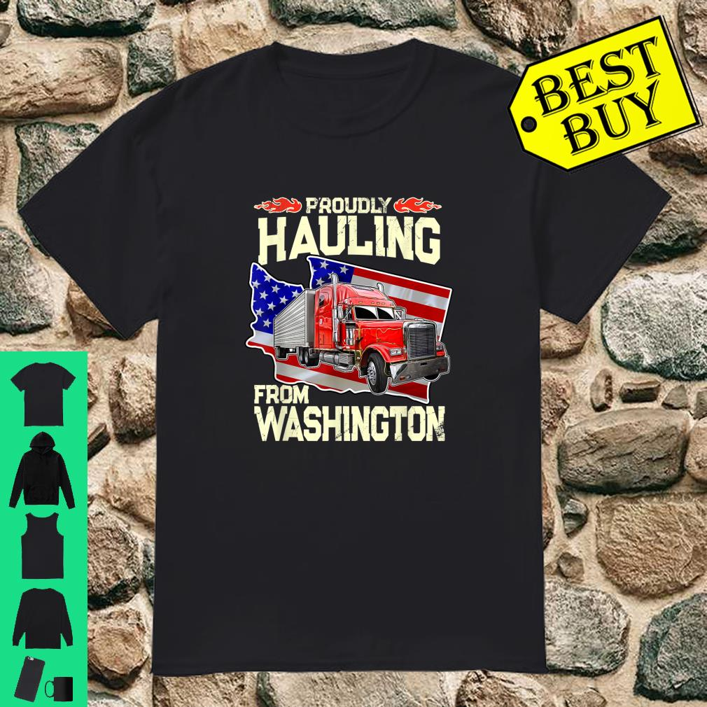 Proudly Hauling From Washington Trucker Truck Driver Shirt