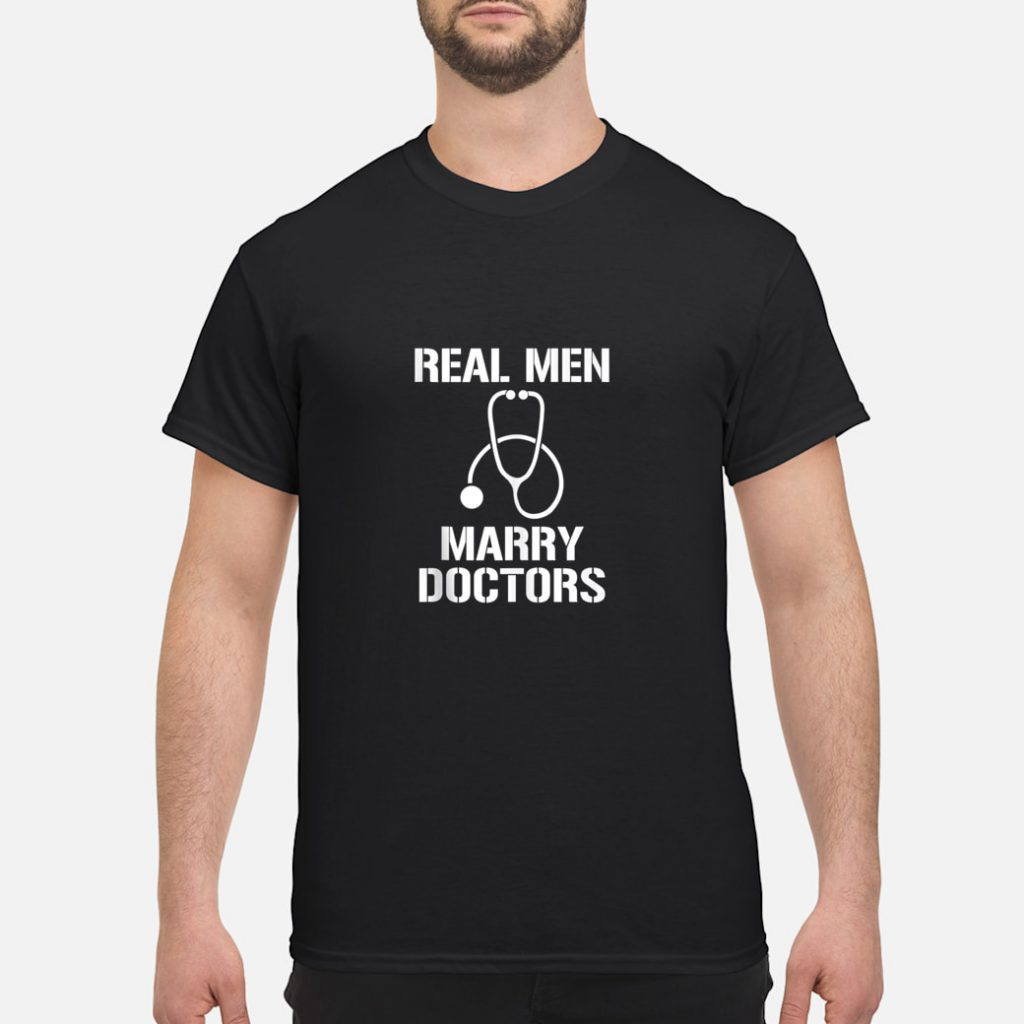 Official Real Men Marry Marry Doctors Doctor Husband shirt