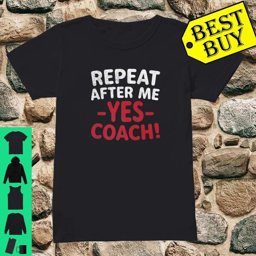 Repeat After Me Yes Coach shirt ladies tee