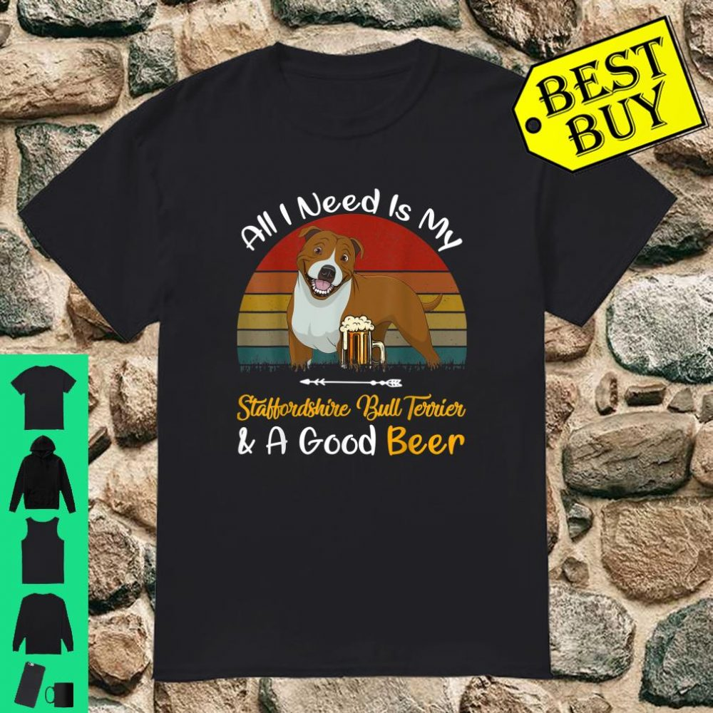 Retro All I Need My Staffordshire Bull Terrier A Good Beer shirt