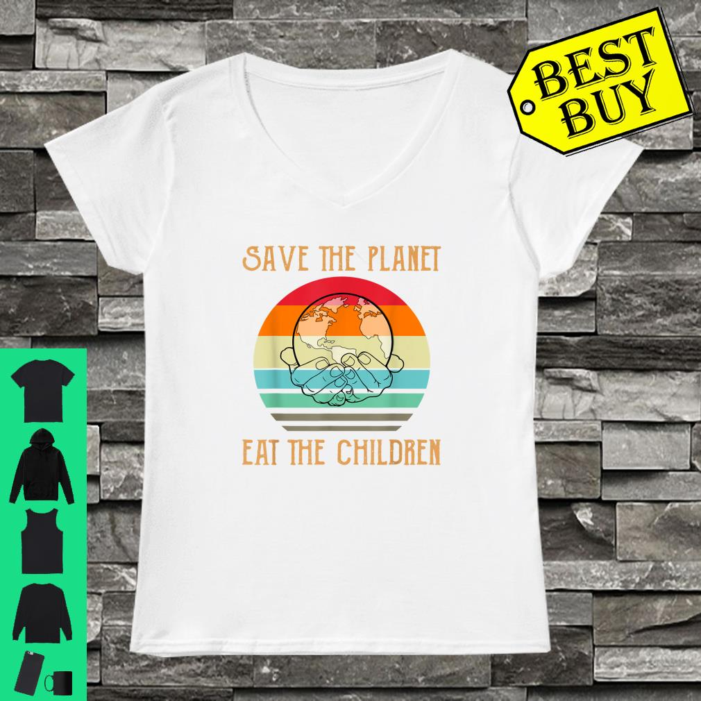 Save The Planet Eat The Children Shirt ladies tee