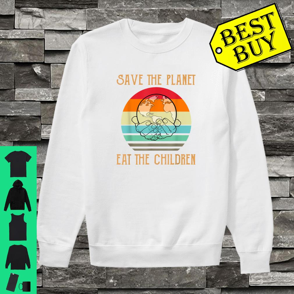 Save The Planet Eat The Children Shirt sweater