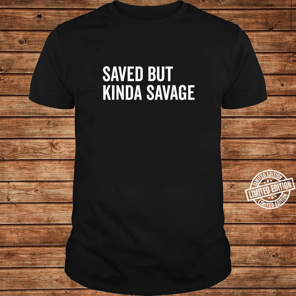Saved But Kinda Savage Humor Quote Shirt long sleeved