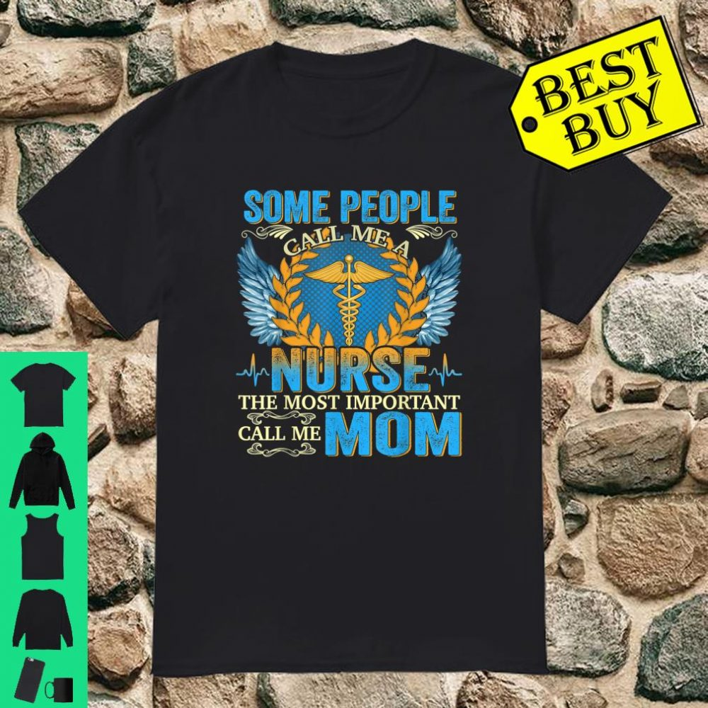 Some People call me a nurse the most important call me Mom shirt