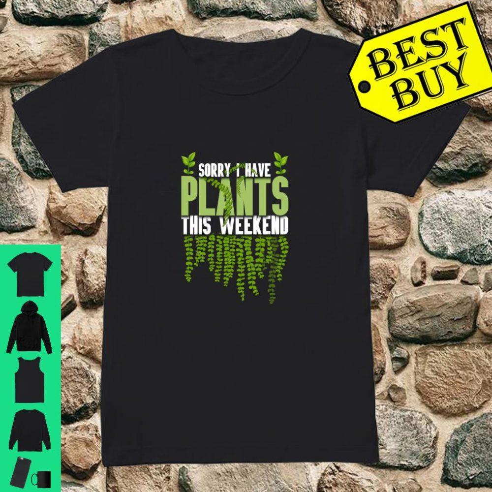 Sorry I Have Plants This Weekend Gardener shirt ladies tee